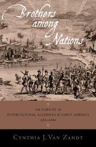 Foto Cover di Brothers Among Nations: The Pursuit of Intercultural Alliances in Early America, 1580-1660, Ebook inglese di Cynthia J. Van Zandt, edito da Oxford University Press
