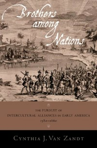 Ebook in inglese Brothers Among Nations: The Pursuit of Intercultural Alliances in Early America, 1580-1660 Van Zandt, Cynthia J.