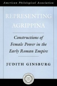 Ebook in inglese Representing Agrippina: Constructions of Female Power in the Early Roman Empire Ginsburg, Judith