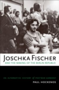 Foto Cover di Joschka Fischer and the Making of the Berlin Republic: An Alternative History of Postwar Germany, Ebook inglese di Paul Hockenos, edito da Oxford University Press