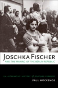 Ebook in inglese Joschka Fischer and the Making of the Berlin Republic: An Alternative History of Postwar Germany Hockenos, Paul