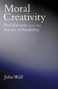 Foto Cover di Moral Creativity: Paul Ricoeur and the Poetics of Possibility, Ebook inglese di John Wall, edito da Oxford University Press