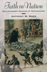 Ebook in inglese Faith in Nation: Exclusionary Origins of Nationalism Marx, Anthony W.