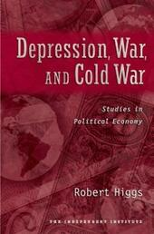 Depression, War, and Cold War: Studies in Political Economy