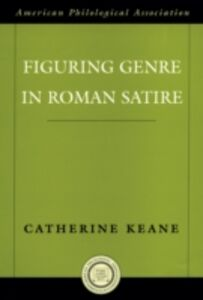 Ebook in inglese Figuring Genre in Roman Satire Keane, Catherine