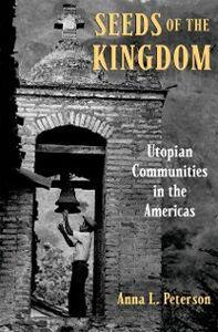 Foto Cover di Seeds of the Kingdom: Utopian Communities in the Americas, Ebook inglese di Anna L. Peterson, edito da Oxford University Press