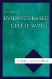 Ebook in inglese Guide to Evidence-Based Group Work Macgowan, Mark J.