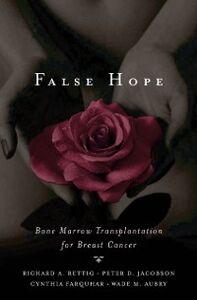 Ebook in inglese False Hope: Bone Marrow Transplantation for Breast Cancer Farquhar, Cynthia M. , Jacobson, Peter D. , Rettig, Richard A.