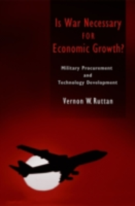 Ebook in inglese Is War Necessary for Economic Growth?: Military Procurement and Technology Development Ruttan, Vernon W.