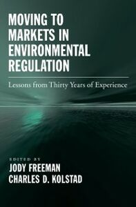 Foto Cover di Moving to Markets in Environmental Regulation: Lessons from Twenty Years of Experience, Ebook inglese di Jody Freeman,Charles D. Kolstad, edito da Oxford University Press