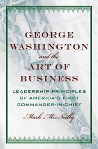 Foto Cover di George Washington and the Art of Business: The Leadership Principles of Americas First Commander-in-Chief, Ebook inglese di Mark McNeilly, edito da Oxford University Press