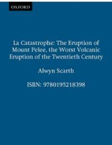 Ebook in inglese La Catastrophe: The Eruption of Mount Pelee, the Worst Volcanic Eruption of the Twentieth Century Scarth, Alwyn