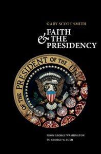 Foto Cover di Faith and the Presidency From George Washington to George W. Bush, Ebook inglese di Gary Scott Smith, edito da Oxford University Press