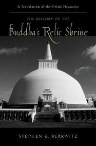 Ebook in inglese History of the Buddhas Relic Shrine: A Translation of the Sinhala Thupavamsa Berkwitz, Stephen C.