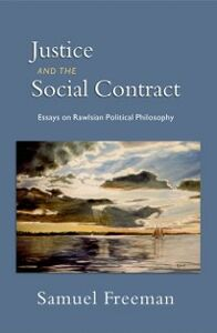 Ebook in inglese Justice and the Social Contract: Essays on Rawlsian Political Philosophy Freeman, Samuel