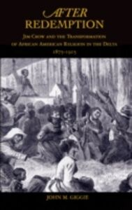 Ebook in inglese After Redemption: Jim Crow and the Transformation of African American Religion in the Delta, 1875-1915 Giggie, John M.