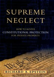 Ebook in inglese Supreme Neglect: How to Revive Constitutional Protection For Private Property Epstein, Richard A.