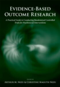 Ebook in inglese Evidence-Based Outcome Research: A Practical Guide to Conducting Randomized Controlled Trials for Psychosocial Interventions