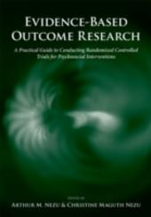 Evidence-Based Outcome Research: A Practical Guide to Conducting Randomized Controlled Trials for Psychosocial Interventions