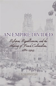 Ebook in inglese Empire Divided: Religion, Republicanism, and the Making of French Colonialism, 1880-1914 Daughton, J.P.