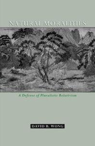 Ebook in inglese Natural Moralities: A Defense of Pluralistic Relativism Wong, David B.