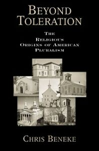 Ebook in inglese Beyond Toleration: The Religious Origins of American Pluralism Beneke, Chris