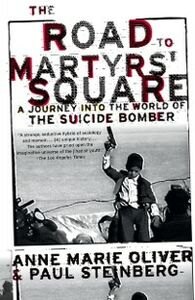 Ebook in inglese Road to Martyrs Square: A Journey into the World of the Suicide Bomber Oliver, Anne Marie , Steinberg, Paul F.