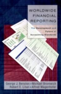Ebook in inglese Worldwide Financial Reporting: The Development and Future of Accounting Standards Benston, George J. , Bromwich, Michael , Litan, Robert E. , Wagenhofe, agenhofer