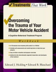 Ebook in inglese Overcoming the Trauma of Your Motor Vehicle Accident: A Cognitive-Behavioral Treatment Program Blanchard, Edward B. , Hickling, Edward J.