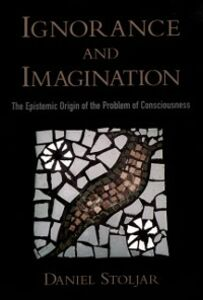 Ebook in inglese Ignorance and Imagination: The Epistemic Origin of the Problem of Consciousness Stoljar, Daniel