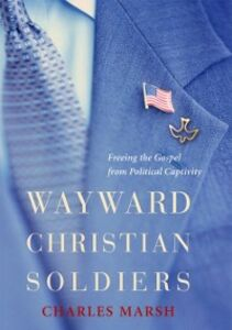 Ebook in inglese Wayward Christian Soldiers: Freeing the Gospel from Political Captivity Marsh, Charles
