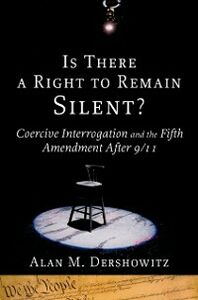 Ebook in inglese Is There a Right to Remain Silent?: Coercive Interrogation and the Fifth Amendment After 9/11 Dershowitz, Alan M.