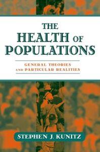 Foto Cover di Health of Populations: General Theories and Particular Realities, Ebook inglese di Stephen J. Kunitz, edito da Oxford University Press