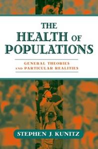 Ebook in inglese Health of Populations: General Theories and Particular Realities Kunitz, Stephen J.