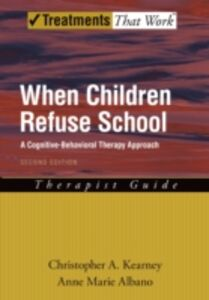 Ebook in inglese When Children Refuse School: A Cognitive-Behavioral Therapy Approach Therapist Guide Albano, Anne Marie , Kearney, Christopher A.