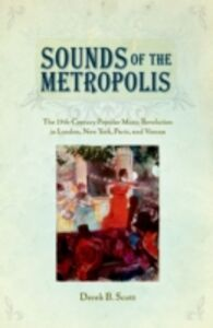 Ebook in inglese Sounds of the Metropolis: The 19th Century Popular Music Revolution in London, New York, Paris and Vienna Scott, Derek B.