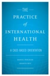 Practice of International Health: A Case-Based Orientation