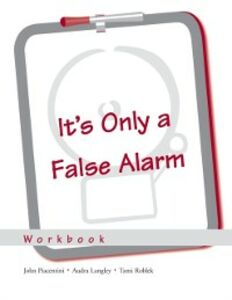 Ebook in inglese Its Only a False Alarm: A Cognitive Behavioral Treatment Program Workbook Langley, Audra , Piacentini, John , Roblek, Tami