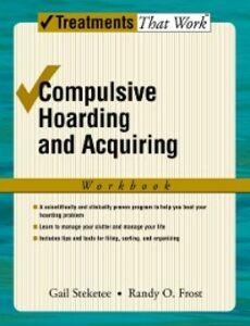 Ebook in inglese Compulsive Hoarding and Acquiring: Workbook Frost, Randy , Steketee, Gail