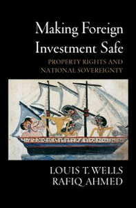 Ebook in inglese Making Foreign Investment Safe: Property Rights and National Sovereignty Ahmed, Rafiq , Wells, Louis T.