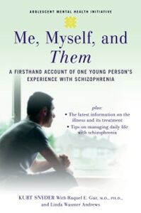 Ebook in inglese Me, Myself, and Them: A Firsthand Account of One Young Person's Experience with Schizophrenia Andrews, Linda Wasmer , Gur, Raquel E. , Snyder, Kurt