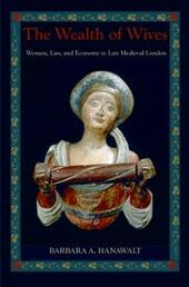 Wealth of Wives: Women, Law, and Economy in Late Medieval London