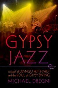 Foto Cover di Gypsy Jazz: In Search of Django Reinhardt and the Soul of Gypsy Swing, Ebook inglese di Michael Dregni, edito da Oxford University Press