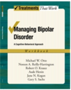 Ebook in inglese Managing Bipolar Disorder: A Cognitive Behavior Treatment Program Workbook Knauz, Robert O. , Kogan, Jane N. , Otto, Michael , Reilly-Harrington, Noreen