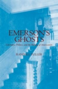 Ebook in inglese Emersons Ghosts: Literature, Politics, and the Making of Americanists Fuller, Randall