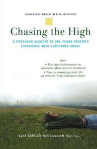 Ebook in inglese Chasing the High: A Firsthand Account of One Young Persons Experience with Substance Abuse Keegan, Kyle , Moss, Howard