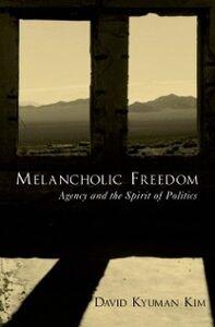 Ebook in inglese Melancholic Freedom: Agency and the Spirit of Politics Kim, David Kyuman
