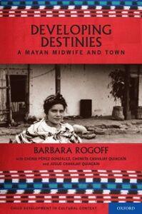 Foto Cover di Developing Destinies: A Mayan Midwife and Town, Ebook inglese di Barbara Rogoff, edito da Oxford University Press