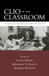 Clio in the Classroom: A Guide for Teaching U.S. Womens History