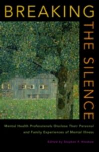 Ebook in inglese Breaking the Silence: Mental Health Professionals Disclose Their Personal and Family Experiences of Mental Illness -, -